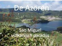 De Azoren, Sao Miguel als vulkanisch paradijs